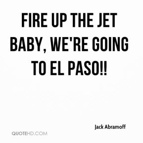 Fire up the jet baby, we're going to El Paso!!