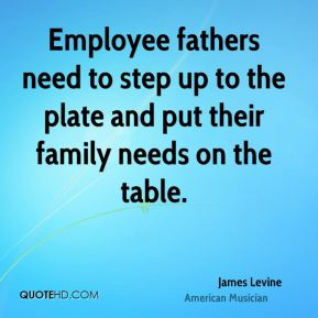 James Levine - Employee fathers need to step up to the plate and put their family needs on the table.