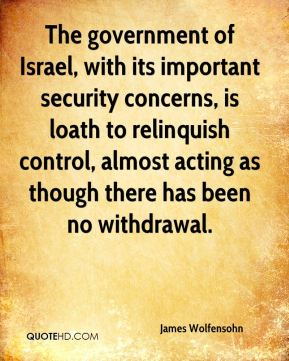 The government of Israel, with its important security concerns, is loath to relinquish control, almost acting as though there has been no withdrawal.