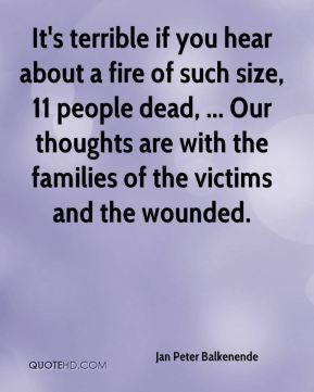 It's terrible if you hear about a fire of such size, 11 people dead, ... Our thoughts are with the families of the victims and the wounded.
