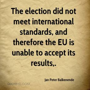 The election did not meet international standards, and therefore the EU is unable to accept its results.