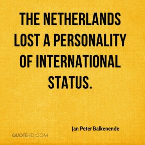The Netherlands lost a personality of international status.