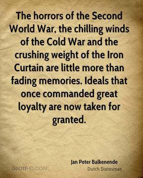 The horrors of the Second World War, the chilling winds of the Cold War and the crushing weight of the Iron Curtain are little more than fading memories. Ideals that once commanded great loyalty are now taken for granted.