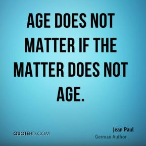 Age does not matter if the matter does not age.