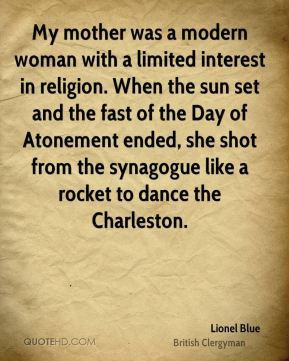 My mother was a modern woman with a limited interest in religion. When the sun set and the fast of the Day of Atonement ended, she shot from the synagogue like a rocket to dance the Charleston.