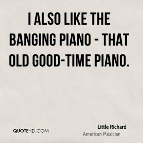 I also like the banging piano - that old good-time piano.