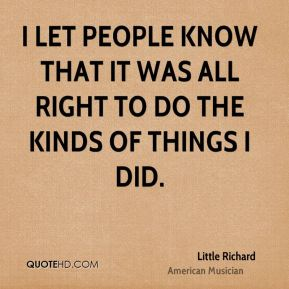 I let people know that it was all right to do the kinds of things I did.
