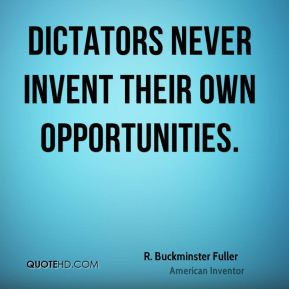 Dictators never invent their own opportunities.