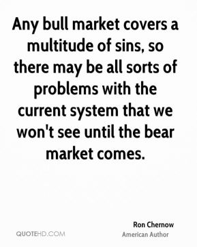 Any bull market covers a multitude of sins, so there may be all sorts of problems with the current system that we won't see until the bear market comes.