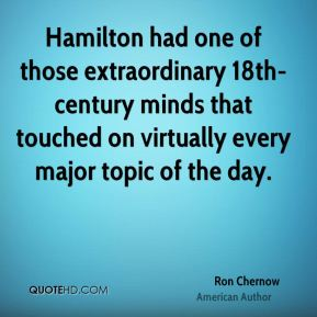 Hamilton had one of those extraordinary 18th-century minds that touched on virtually every major topic of the day.
