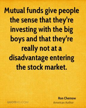 Mutual funds give people the sense that they're investing with the big boys and that they're really not at a disadvantage entering the stock market.