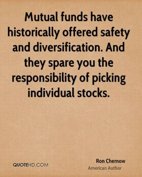 Ron Chernow - Mutual funds have historically offered safety and diversification. And they spare you the responsibility of picking individual stocks.