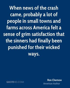 Ron Chernow - When news of the crash came, probably a lot of people in small towns and farms across America felt a sense of grim satisfaction that the sinners had finally been punished for their wicked ways.
