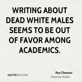 Writing about dead white males seems to be out of favor among academics.
