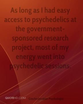 Stanislav Grof - As long as I had easy access to psychedelics at the government-sponsored research project, most of my energy went into psychedelic sessions.