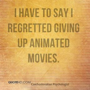 Stanislav Grof - I have to say I regretted giving up animated movies.