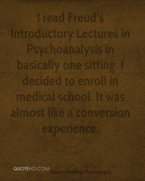 Stanislav Grof - I read Freud's Introductory Lectures in Psychoanalysis in basically one sitting. I decided to enroll in medical school. It was almost like a conversion experience.