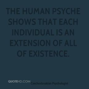 The human psyche shows that each individual is an extension of all of existence.