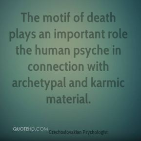 The motif of death plays an important role the human psyche in connection with archetypal and karmic material.