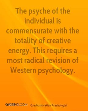 The psyche of the individual is commensurate with the totality of creative energy. This requires a most radical revision of Western psychology.