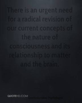 Stanislav Grof - There is an urgent need for a radical revision of our current concepts of the nature of consciousness and its relationship to matter and the brain.