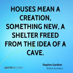 Houses mean a creation, something new, a shelter freed from the idea of a cave.