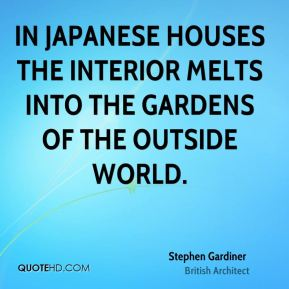 In Japanese houses the interior melts into the gardens of the outside world.