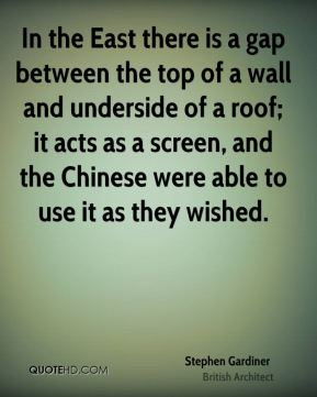 In the East there is a gap between the top of a wall and underside of a roof; it acts as a screen, and the Chinese were able to use it as they wished.