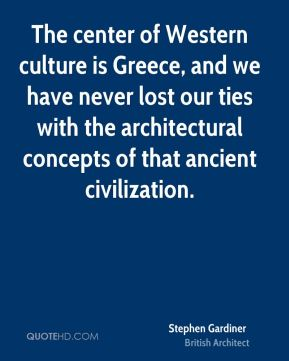 The center of Western culture is Greece, and we have never lost our ties with the architectural concepts of that ancient civilization.
