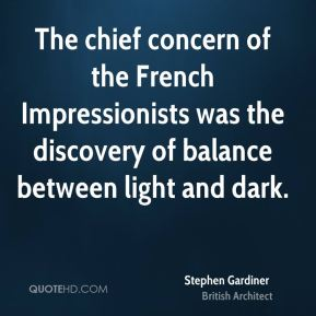 Stephen Gardiner - The chief concern of the French Impressionists was the discovery of balance between light and dark.