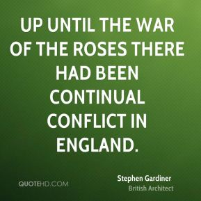 Stephen Gardiner - Up until the War of the Roses there had been continual conflict in England.
