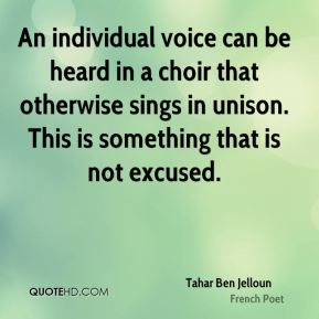 An individual voice can be heard in a choir that otherwise sings in unison. This is something that is not excused.