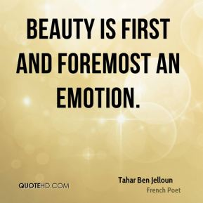 Tahar Ben Jelloun - Beauty is first and foremost an emotion.