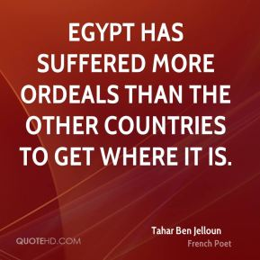 Egypt has suffered more ordeals than the other countries to get where it is.