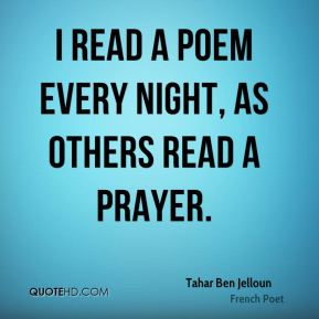 I read a poem every night, as others read a prayer.