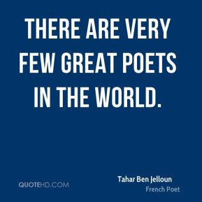 There are very few great poets in the world.