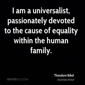 I am a universalist, passionately devoted to the cause of equality within the human family.