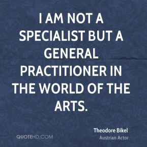 I am not a specialist but a general practitioner in the world of the arts.