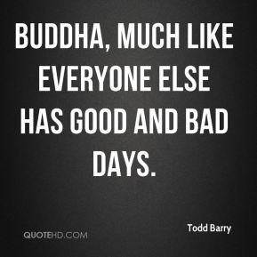 Todd Barry - Buddha, much like everyone else has good and bad days.