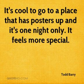 Todd Barry - It's cool to go to a place that has posters up and it's one night only. It feels more special.
