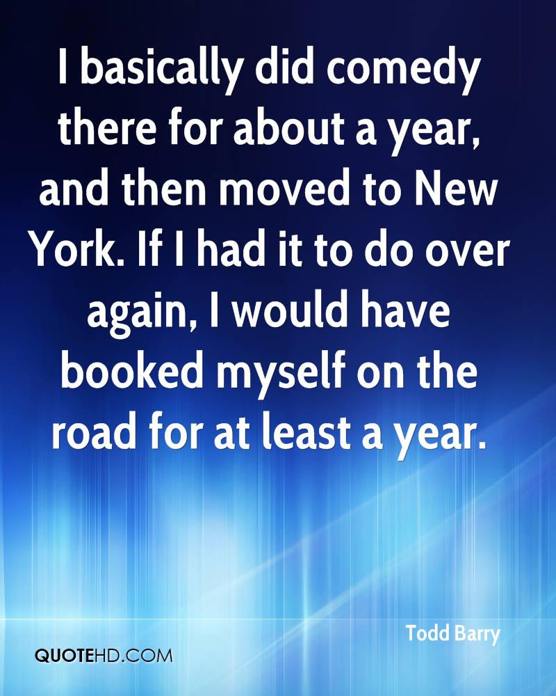I basically did comedy there for about a year, and then moved to New York. If I had it to do over again, I would have booked myself on the road for at least a year.