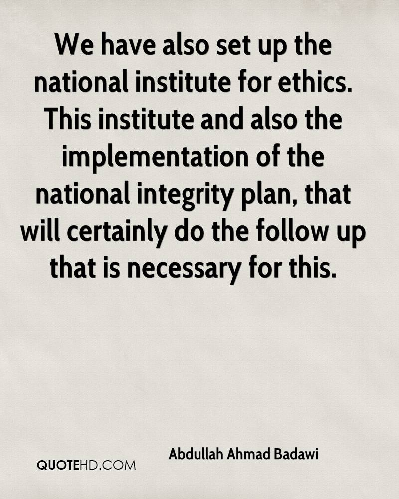 We have also set up the national institute for ethics. This institute and also the implementation of the national integrity plan, that will certainly do the follow up that is necessary for this.