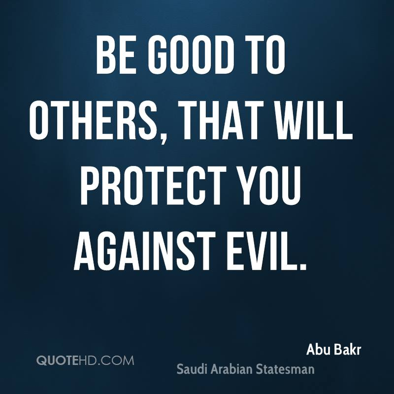Be good to others, that will protect you against evil.
