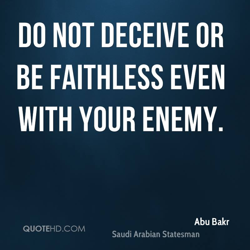 Do not deceive or be faithless even with your enemy.