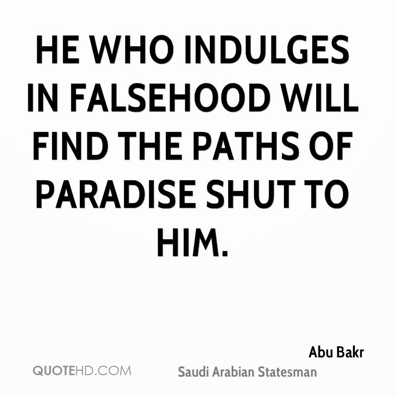 He who indulges in falsehood will find the paths of paradise shut to him.