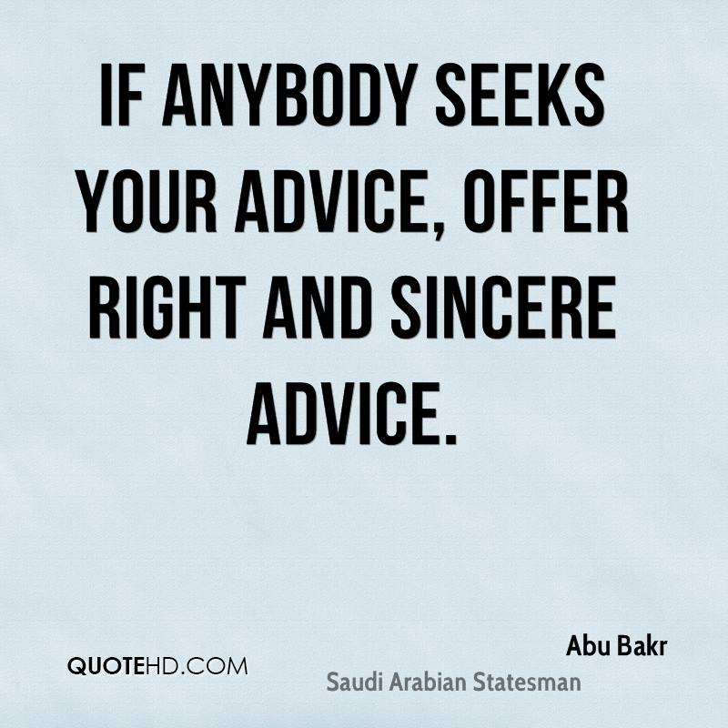 If anybody seeks your advice, offer right and sincere advice.
