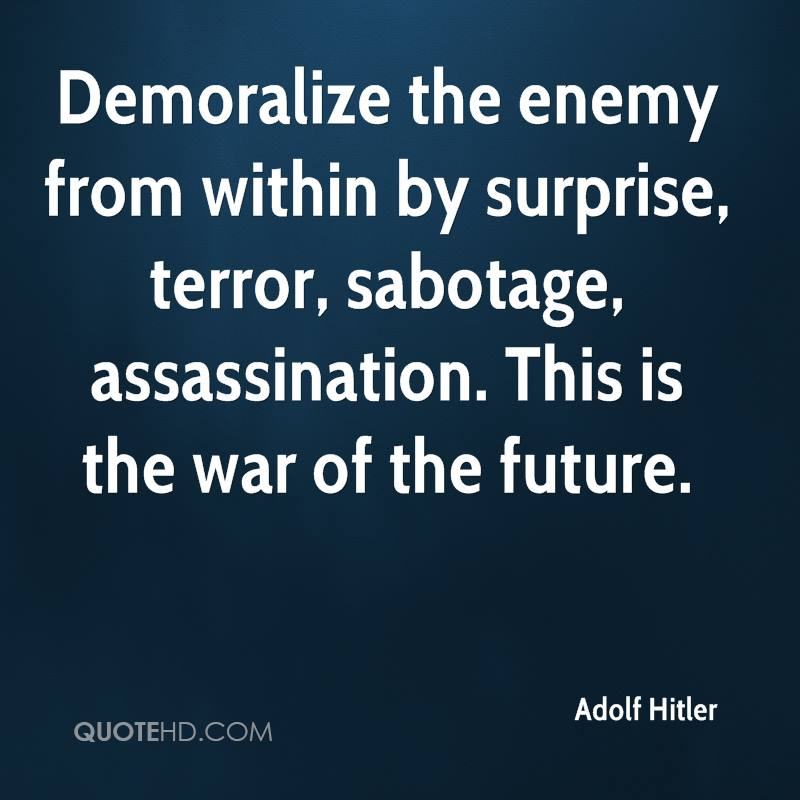 Demoralize the enemy from within by surprise, terror, sabotage, assassination. This is the war of the future.