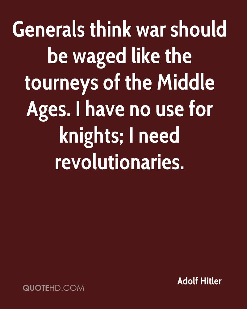 Generals think war should be waged like the tourneys of the Middle Ages. I have no use for knights; I need revolutionaries.