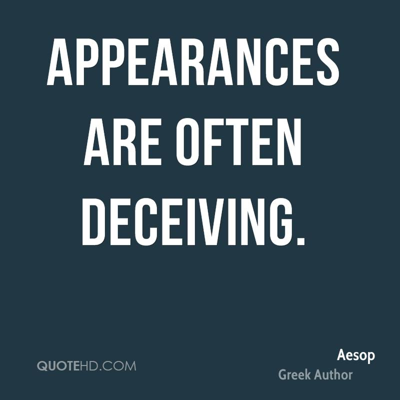 Appearances are often deceiving.