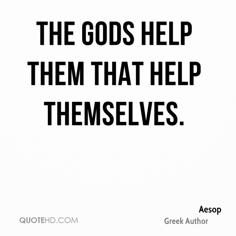 The gods help them that help themselves.